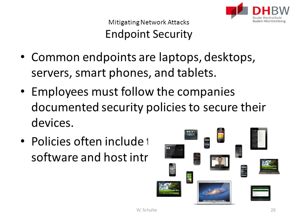 Mitigating Network Attacks Endpoint Security Common endpoints are laptops, desktops, servers, smart phones, and tablets. Employees must follow the com