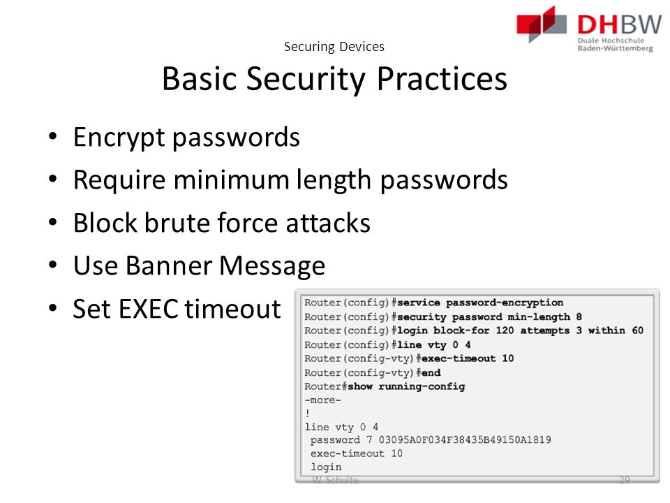 Securing Devices Basic Security Practices Encrypt passwords Require minimum length passwords Block brute force attacks Use Banner Message Set EXEC tim