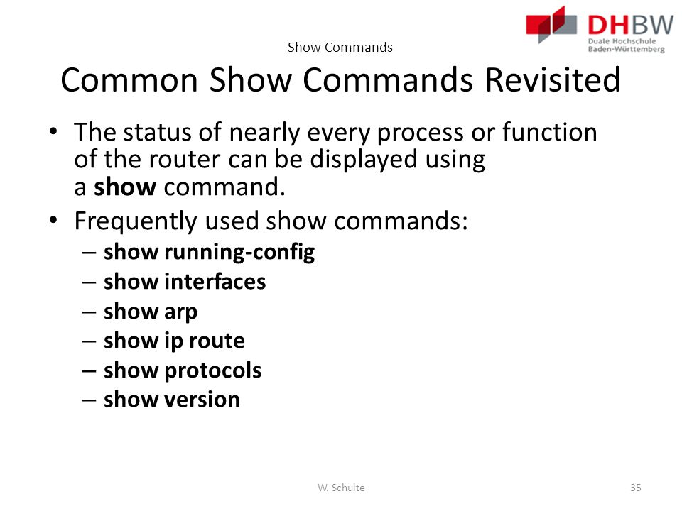Show Commands Common Show Commands Revisited The status of nearly every process or function of the router can be displayed using a show command. Frequ