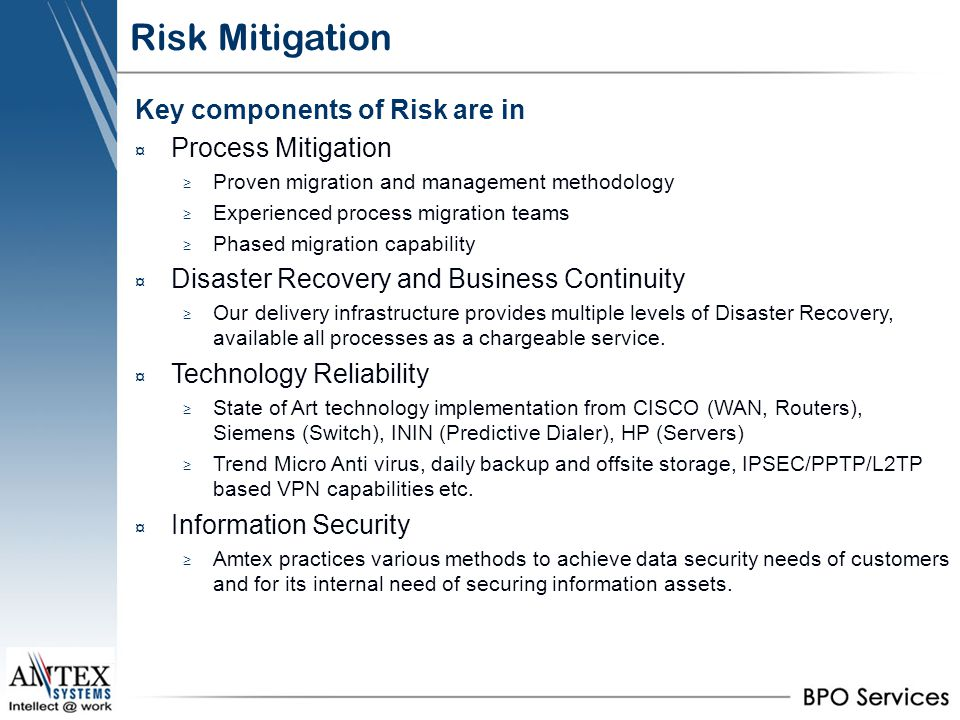 Risk Mitigation Key components of Risk are in ¤ Process Mitigation Proven migration and management methodology Experienced process migration teams Pha
