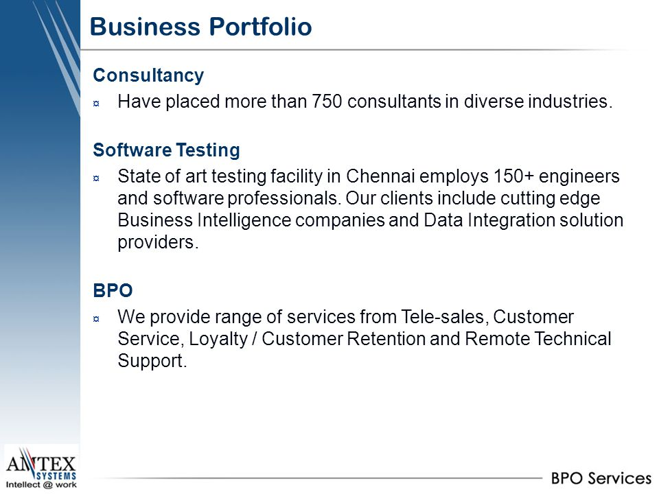 Business Portfolio Consultancy ¤ Have placed more than 750 consultants in diverse industries. Software Testing ¤ State of art testing facility in Chen