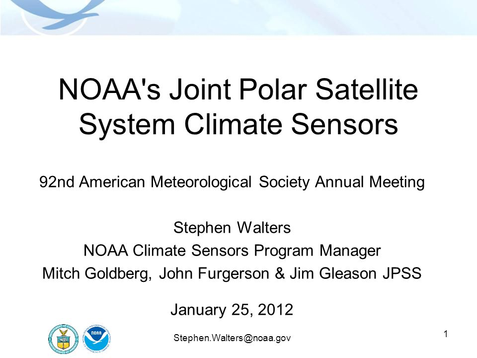 1 NOAA's Joint Polar Satellite System Climate Sensors 92nd American Meteorological Society Annual Meeting Stephen Walters NOAA Climate Sensors Program