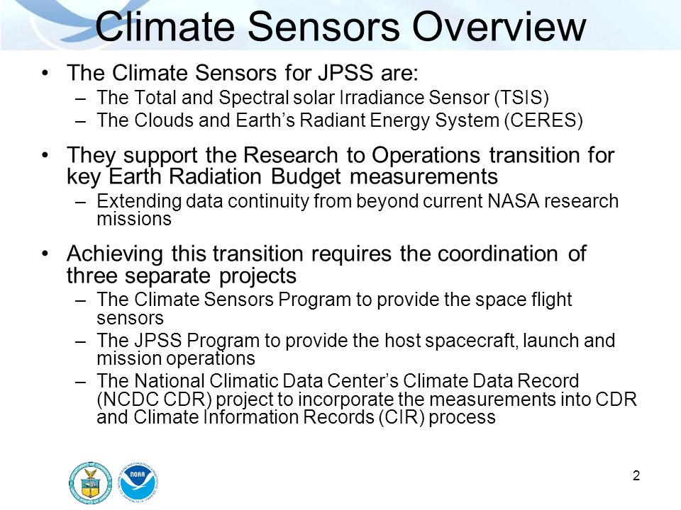 2 Climate Sensors Overview The Climate Sensors for JPSS are: –The Total and Spectral solar Irradiance Sensor (TSIS) –The Clouds and Earths Radiant Ene