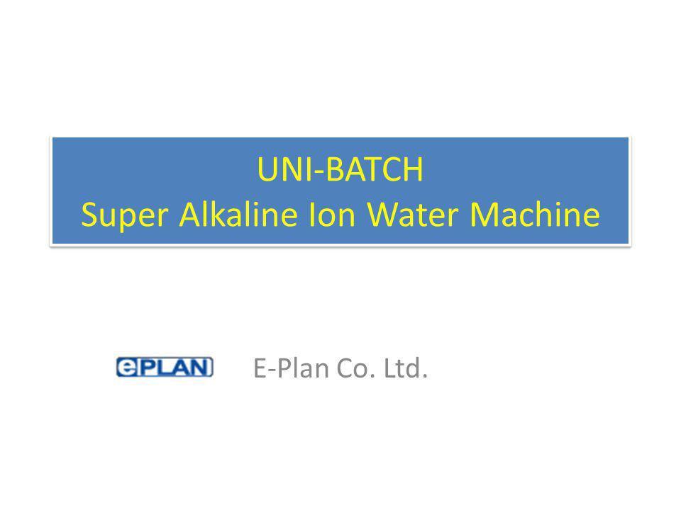 UNI-BATCH Super Alkaline Ion Water Machine E-Plan Co. Ltd.
