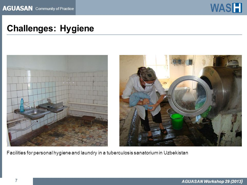 AGUASAN Community of Practice Challenges: Hygiene 7 AGUASAN Workshop 29 (2013 ) Facilities for personal hygiene and laundry in a tuberculosis sanatorium in Uzbekistan