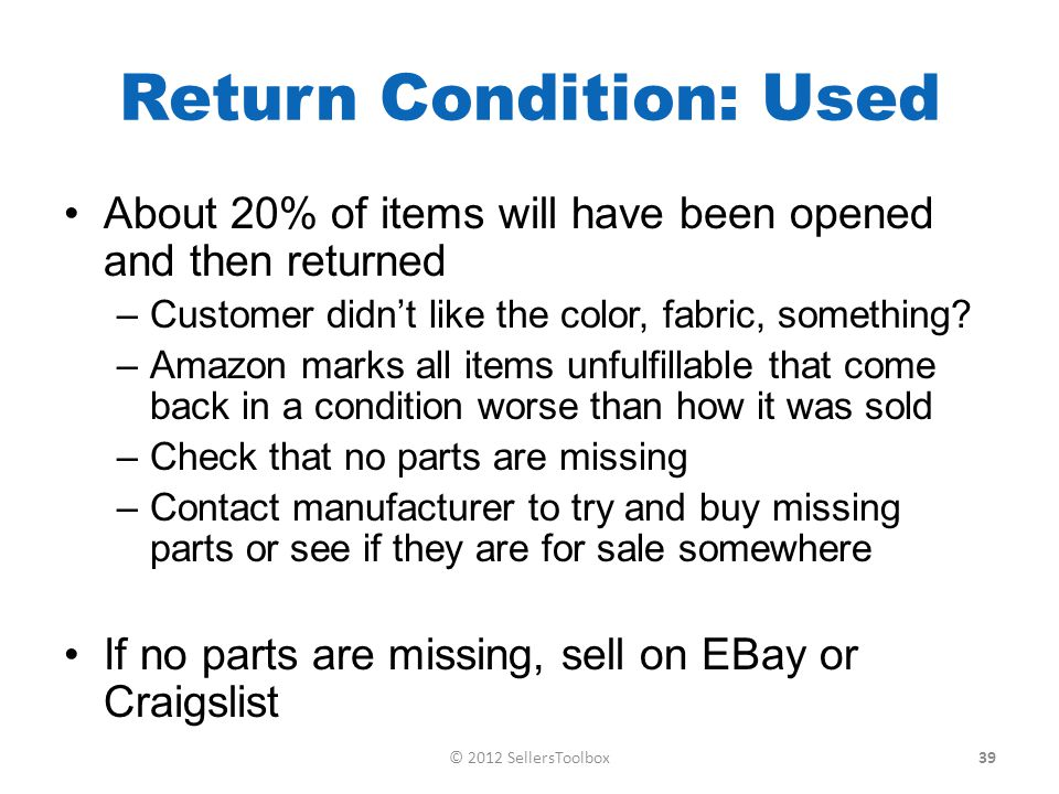 Return Condition: Used About 20% of items will have been opened and then returned –Customer didnt like the color, fabric, something.