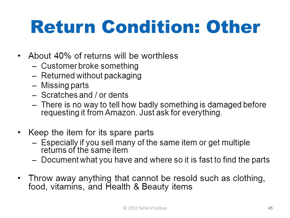 Return Condition: Other About 40% of returns will be worthless –Customer broke something –Returned without packaging –Missing parts –Scratches and / or dents –There is no way to tell how badly something is damaged before requesting it from Amazon.