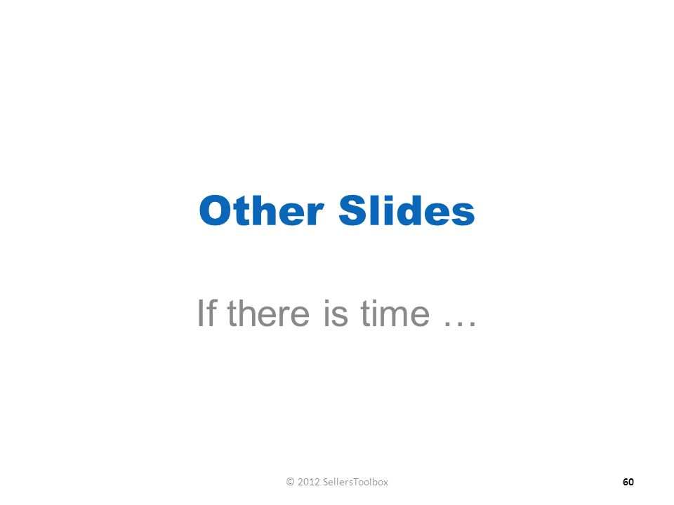 Other Slides If there is time … 60© 2012 SellersToolbox