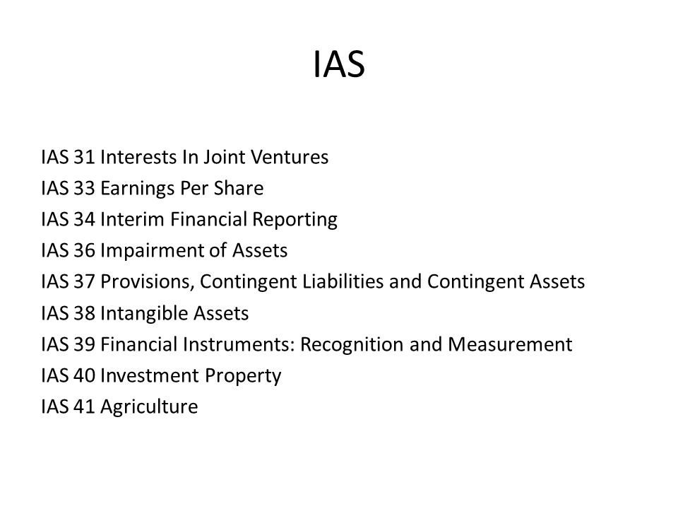 IAS IAS 31 Interests In Joint Ventures IAS 33 Earnings Per Share IAS 34 Interim Financial Reporting IAS 36 Impairment of Assets IAS 37 Provisions, Con