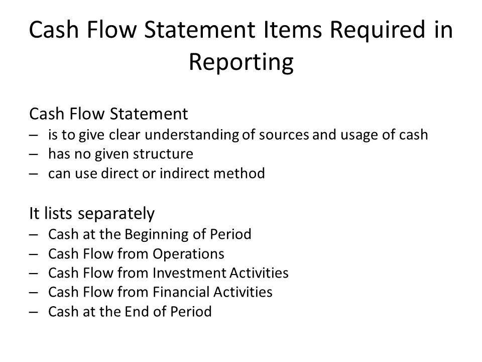 Cash Flow Statement Items Required in Reporting Cash Flow Statement – is to give clear understanding of sources and usage of cash – has no given struc