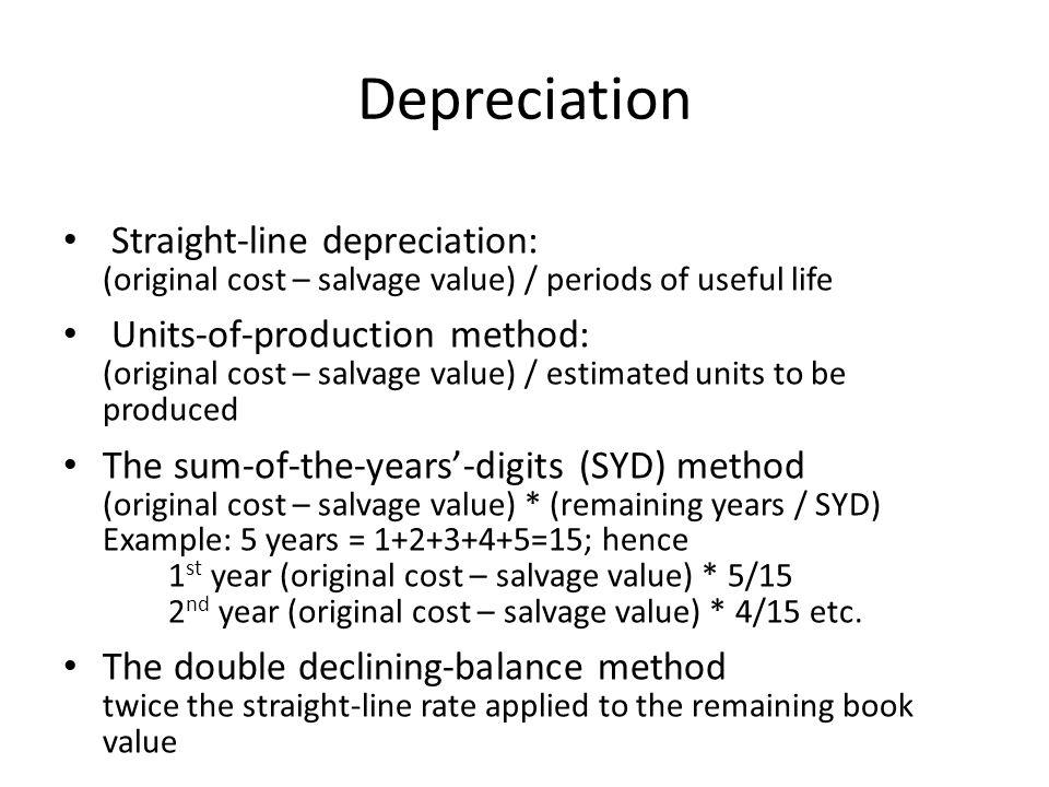 Depreciation Straight-line depreciation: (original cost – salvage value) / periods of useful life Units-of-production method: (original cost – salvage