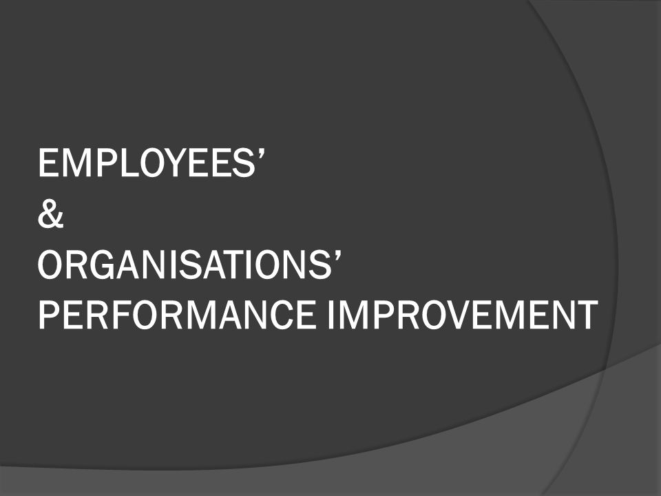 EMPLOYEES & ORGANISATIONS PERFORMANCE IMPROVEMENT
