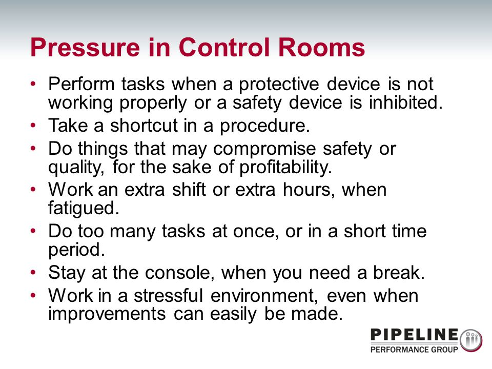 Perform tasks when a protective device is not working properly or a safety device is inhibited. Take a shortcut in a procedure. Do things that may com
