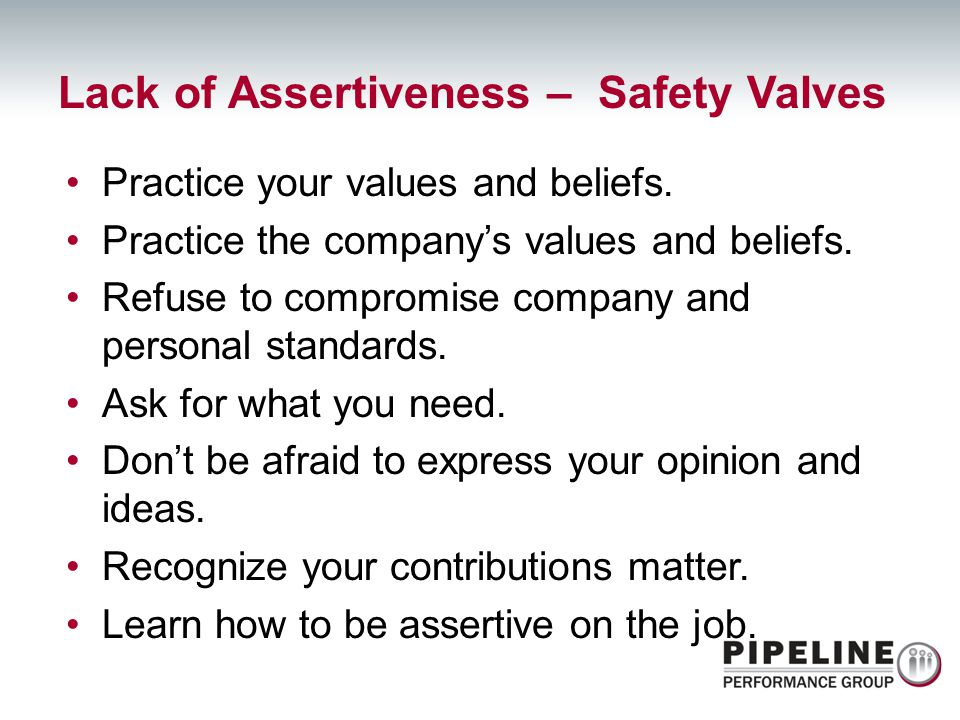 Practice your values and beliefs. Practice the companys values and beliefs. Refuse to compromise company and personal standards. Ask for what you need