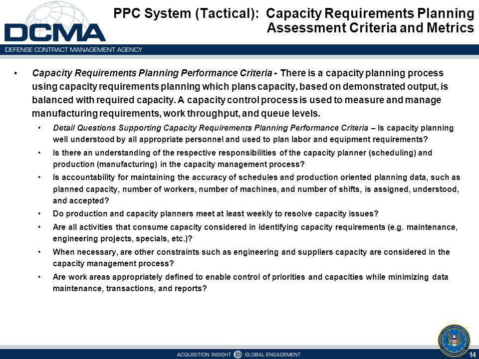 PPC System (Tactical): Capacity Requirements Planning Assessment Criteria and Metrics 14 Capacity Requirements Planning Performance Criteria - There i