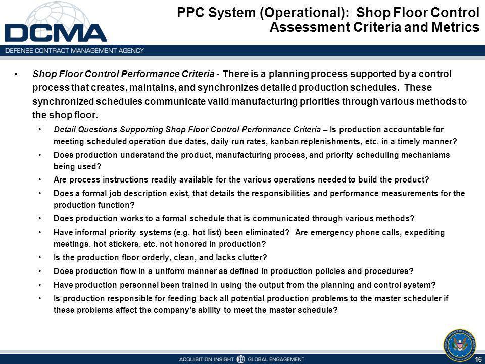 PPC System (Operational): Shop Floor Control Assessment Criteria and Metrics 16 Shop Floor Control Performance Criteria - There is a planning process