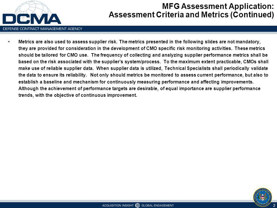 MFG Assessment Application: Assessment Criteria and Metrics (Continued) 2 Metrics are also used to assess supplier risk. The metrics presented in the