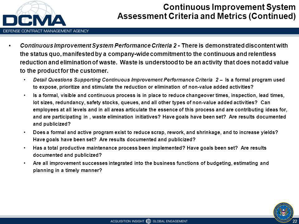 Continuous Improvement System Assessment Criteria and Metrics (Continued) 22 Continuous Improvement System Performance Criteria 2 - There is demonstra