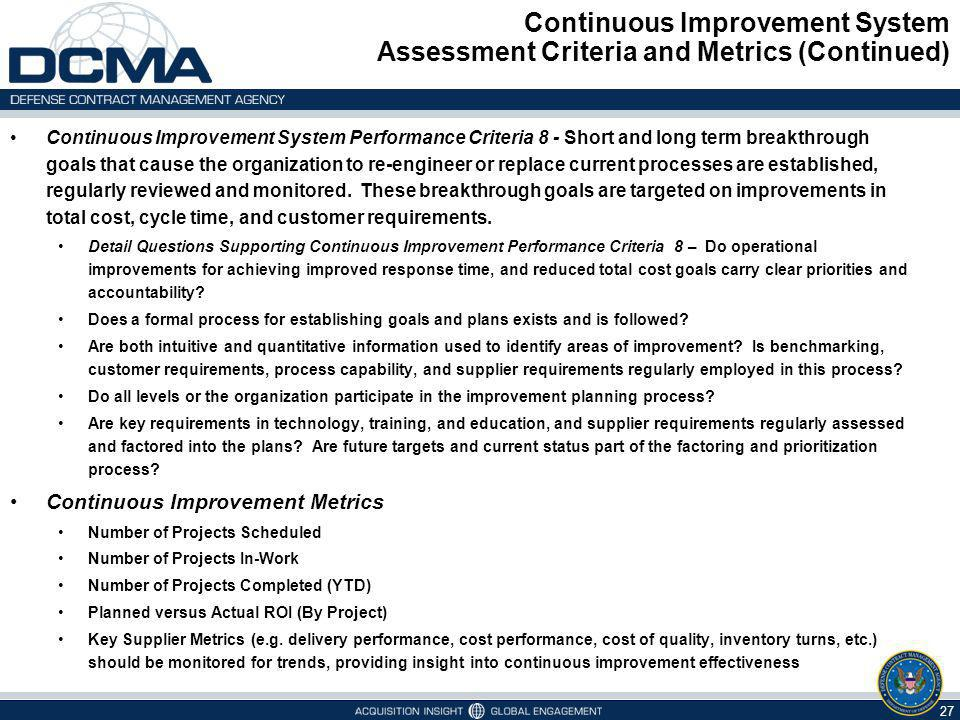 Continuous Improvement System Assessment Criteria and Metrics (Continued) 27 Continuous Improvement System Performance Criteria 8 - Short and long ter