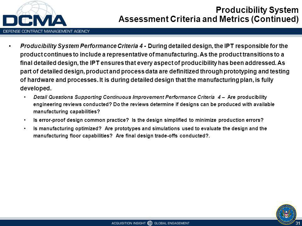Producibility System Assessment Criteria and Metrics (Continued) 31 Producibility System Performance Criteria 4 - During detailed design, the IPT resp