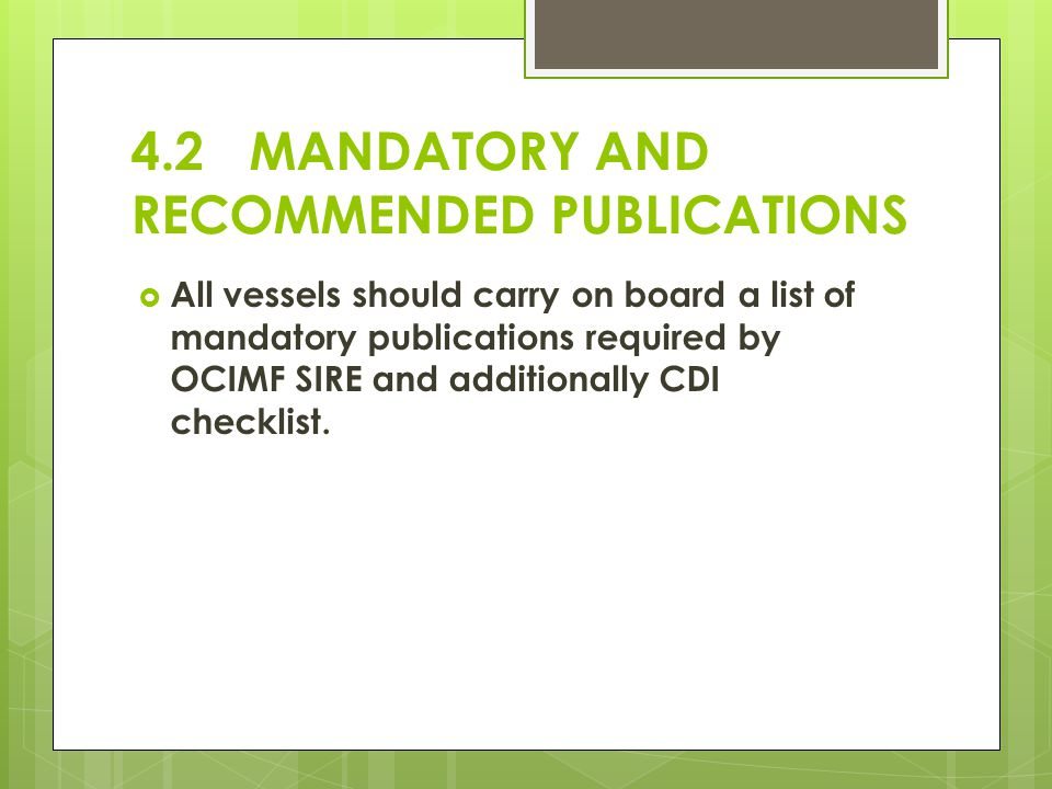 4.2 MANDATORY AND RECOMMENDED PUBLICATIONS All vessels should carry on board a list of mandatory publications required by OCIMF SIRE and additionally
