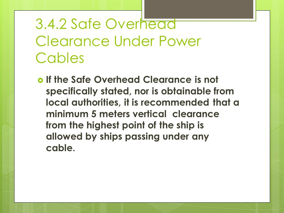 3.4.2 Safe Overhead Clearance Under Power Cables If the Safe Overhead Clearance is not specifically stated, nor is obtainable from local authorities,