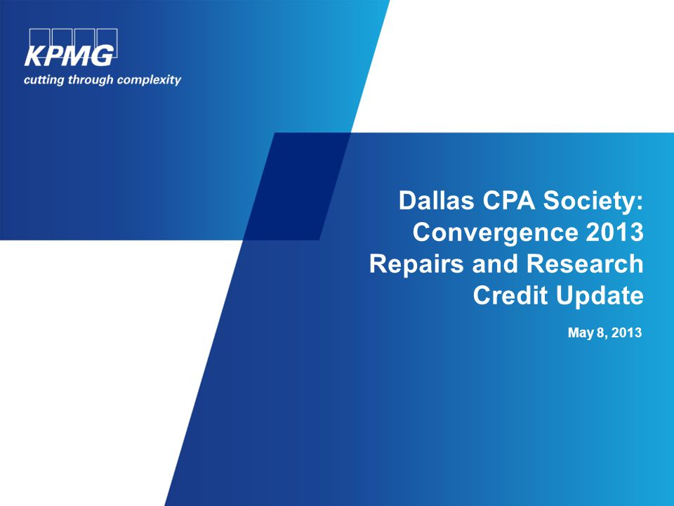 Dallas CPA Society: Convergence 2013 Repairs and Research Credit Update May 8, 2013