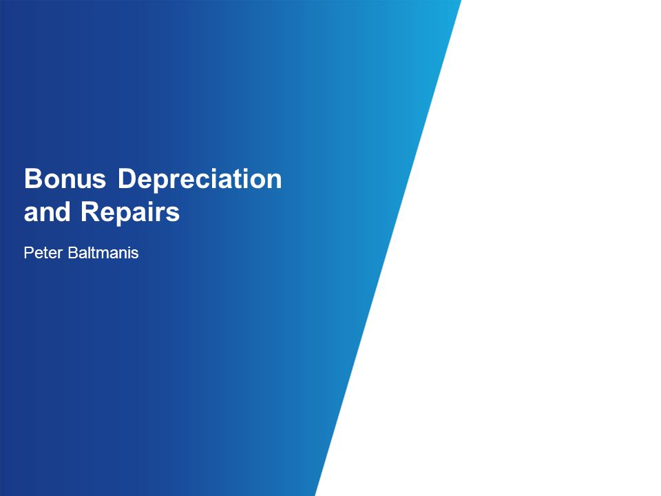 Bonus Depreciation and Repairs Peter Baltmanis