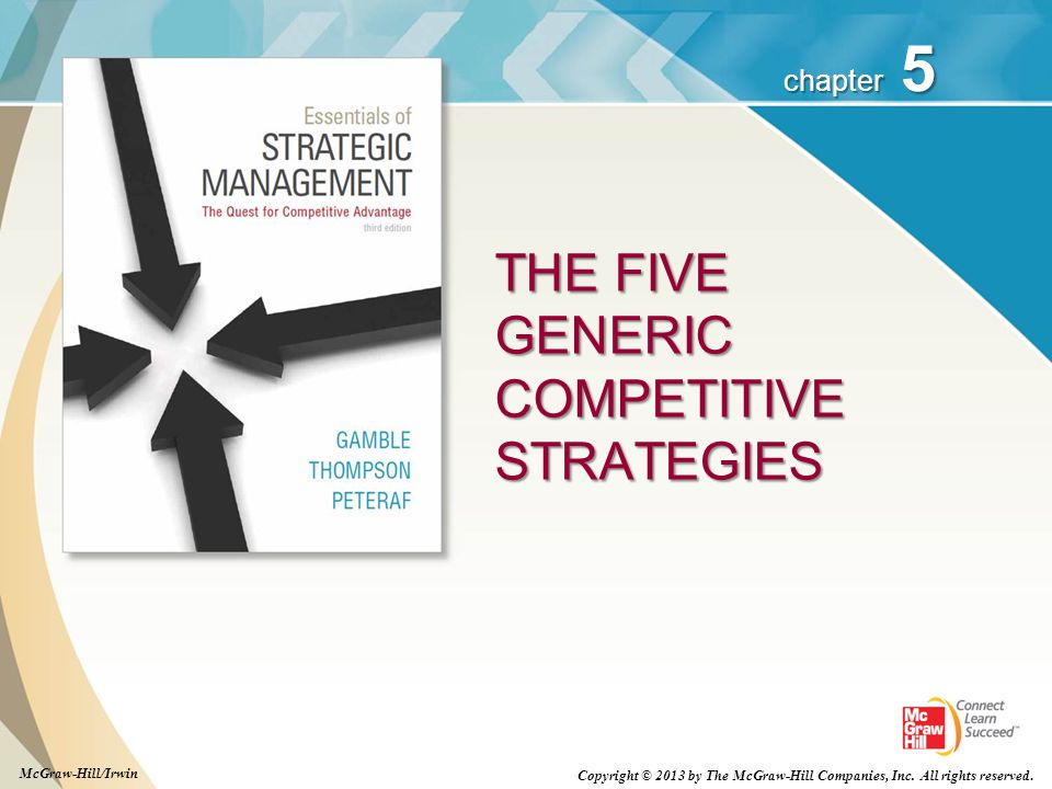 5 chapter THE FIVE GENERIC COMPETITIVE STRATEGIES Copyright © 2013 by The McGraw-Hill Companies, Inc. All rights reserved. McGraw-Hill/Irwin