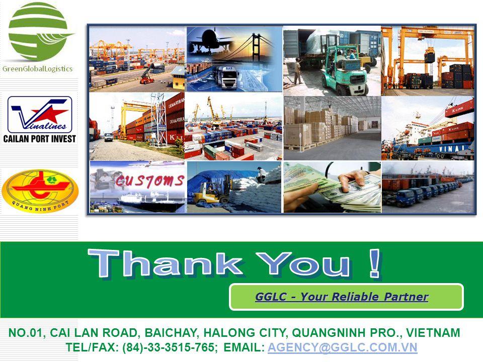 NO.01, CAI LAN ROAD, BAICHAY, HALONG CITY, QUANGNINH PRO., VIETNAM TEL/FAX: (84)-33-3515-765; EMAIL: AGENCY@GGLC.COM.VNAGENCY@GGLC.COM.VN GGLC - Your Reliable Partner