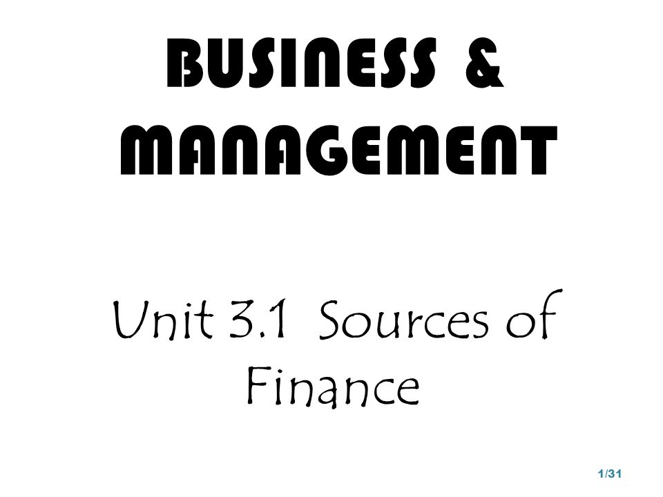 Standard Level Internal and external finance Finance in the long, medium and short term Evaluate the advantages and disadvantages of each form of finance Evaluate the appropriateness of a source of finance for a given situation 2/31