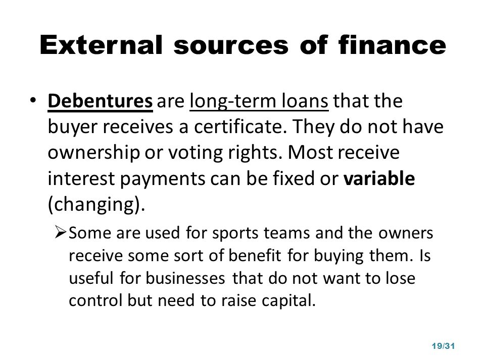 Debentures are long-term loans that the buyer receives a certificate. They do not have ownership or voting rights. Most receive interest payments can