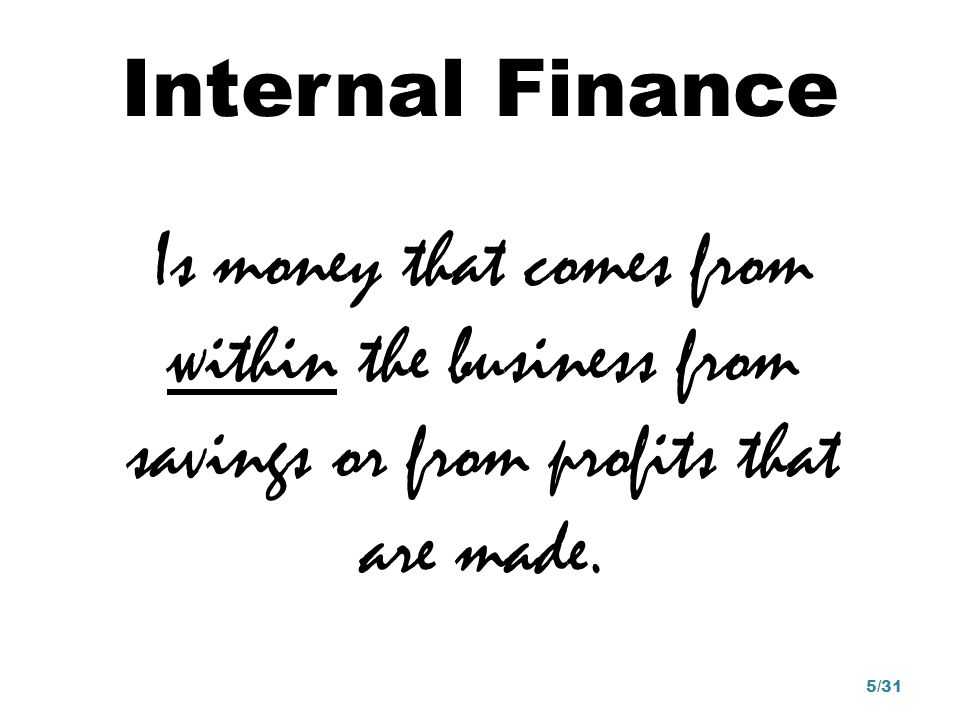 Sources of internal finance Personal funds is money that is put together from a person (sole trader) or from a group of partners (partnership).