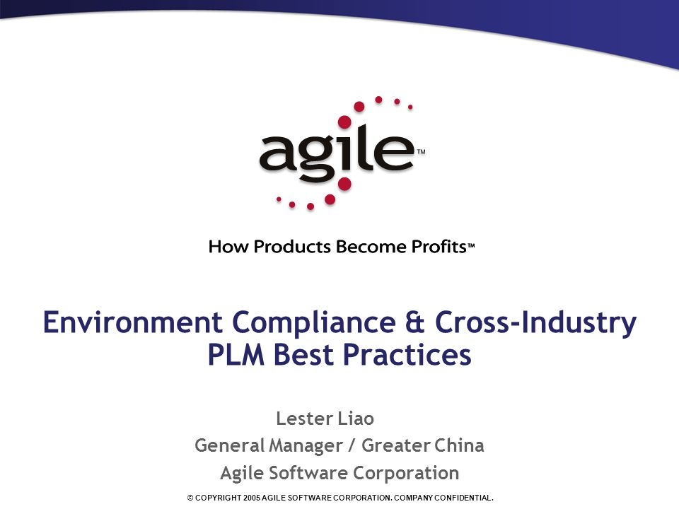 © COPYRIGHT 2005 AGILE SOFTWARE CORPORATION. COMPANY CONFIDENTIAL.