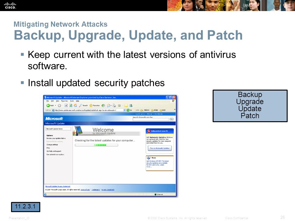 Presentation_ID 26 © 2008 Cisco Systems, Inc. All rights reserved.Cisco Confidential Mitigating Network Attacks Backup, Upgrade, Update, and Patch Kee