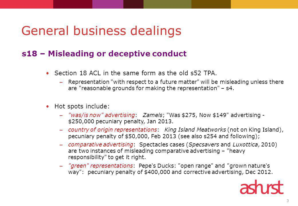 3 s18 – Misleading or deceptive conduct Section 18 ACL in the same form as the old s52 TPA. – Representation