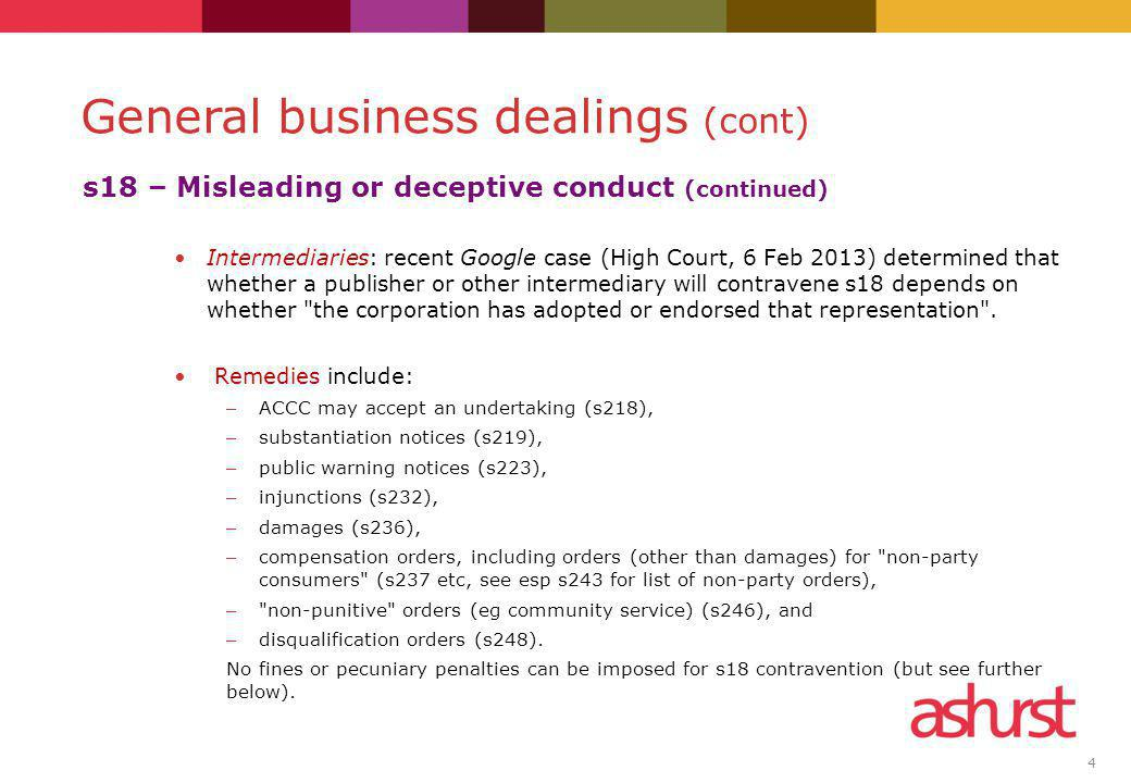 4 s18 – Misleading or deceptive conduct (continued) Intermediaries: recent Google case (High Court, 6 Feb 2013) determined that whether a publisher or