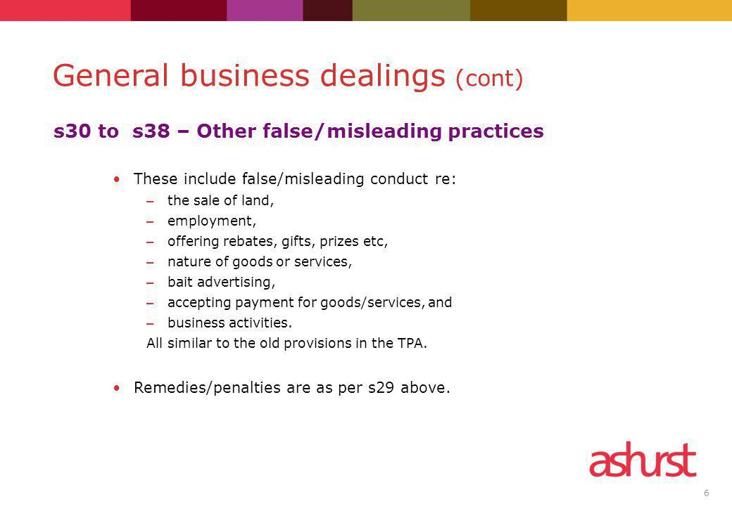 6 s30 to s38 – Other false/misleading practices These include false/misleading conduct re: – the sale of land, – employment, – offering rebates, gifts