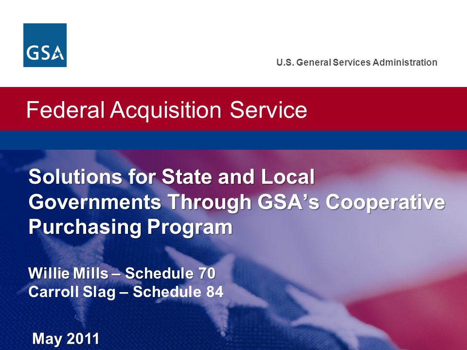 Federal Acquisition Service U.S. General Services Administration Solutions for State and Local Governments Through GSAs Cooperative Purchasing Program