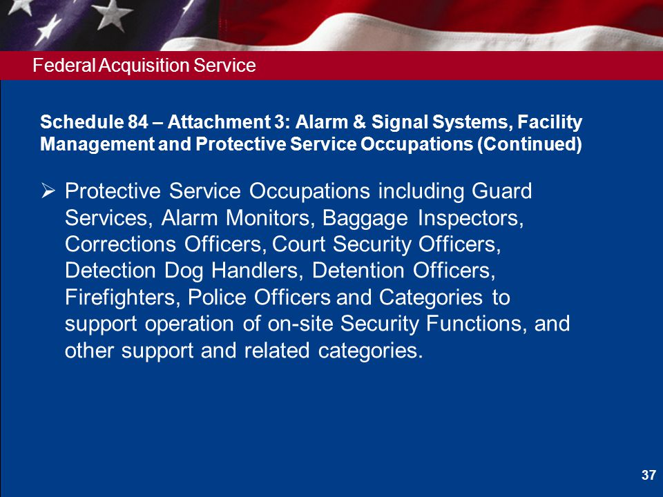 Federal Acquisition Service Schedule 84 – Attachment 3: Alarm & Signal Systems, Facility Management and Protective Service Occupations (Continued) Pro