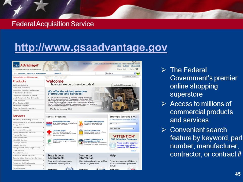 Federal Acquisition Service http://www.gsaadvantage.gov The Federal Governments premier online shopping superstore Access to millions of commercial pr
