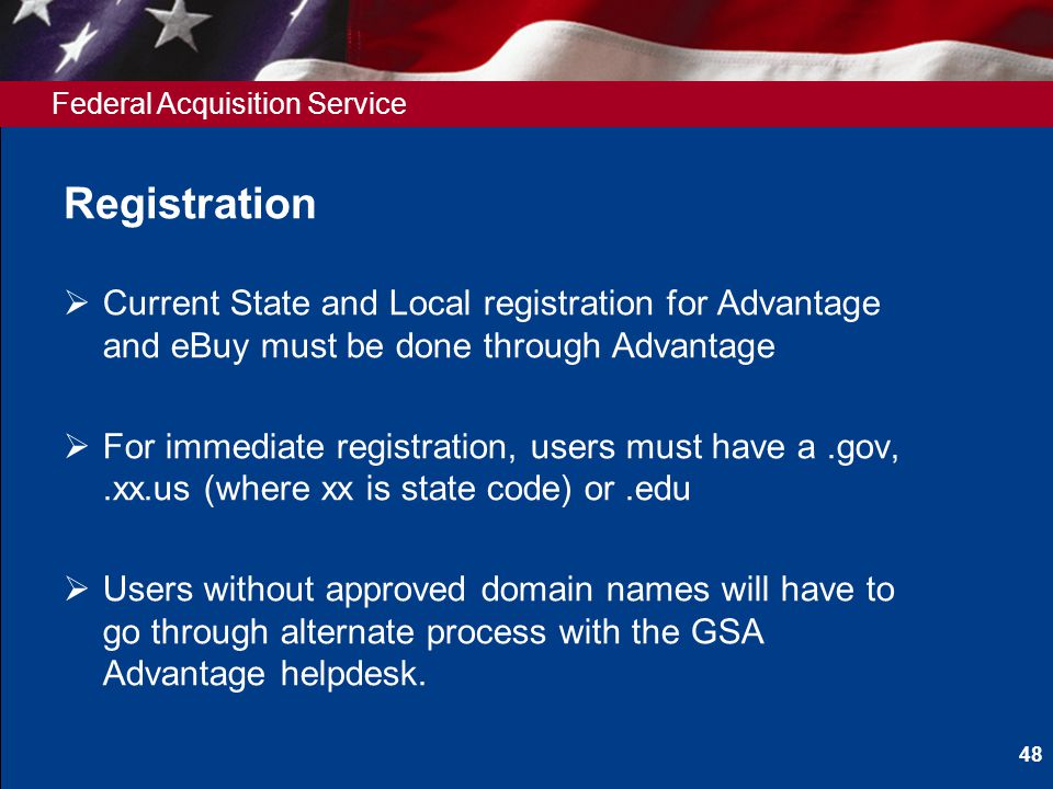 Federal Acquisition Service Registration Current State and Local registration for Advantage and eBuy must be done through Advantage For immediate regi