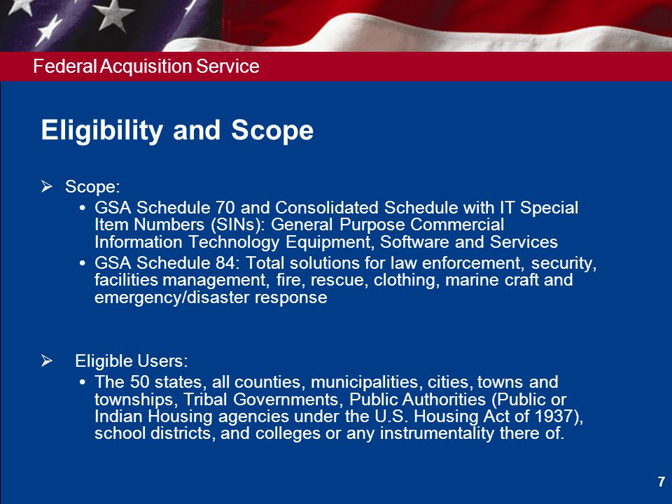 Federal Acquisition Service Eligibility and Scope Scope: GSA Schedule 70 and Consolidated Schedule with IT Special Item Numbers (SINs): General Purpos
