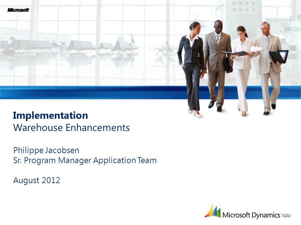 Implementation Warehouse Enhancements Philippe Jacobsen Sr. Program Manager Application Team August 2012