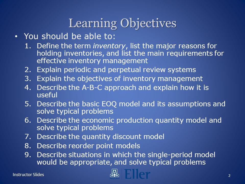 Learning Objectives You should be able to: 1.Define the term inventory, list the major reasons for holding inventories, and list the main requirements