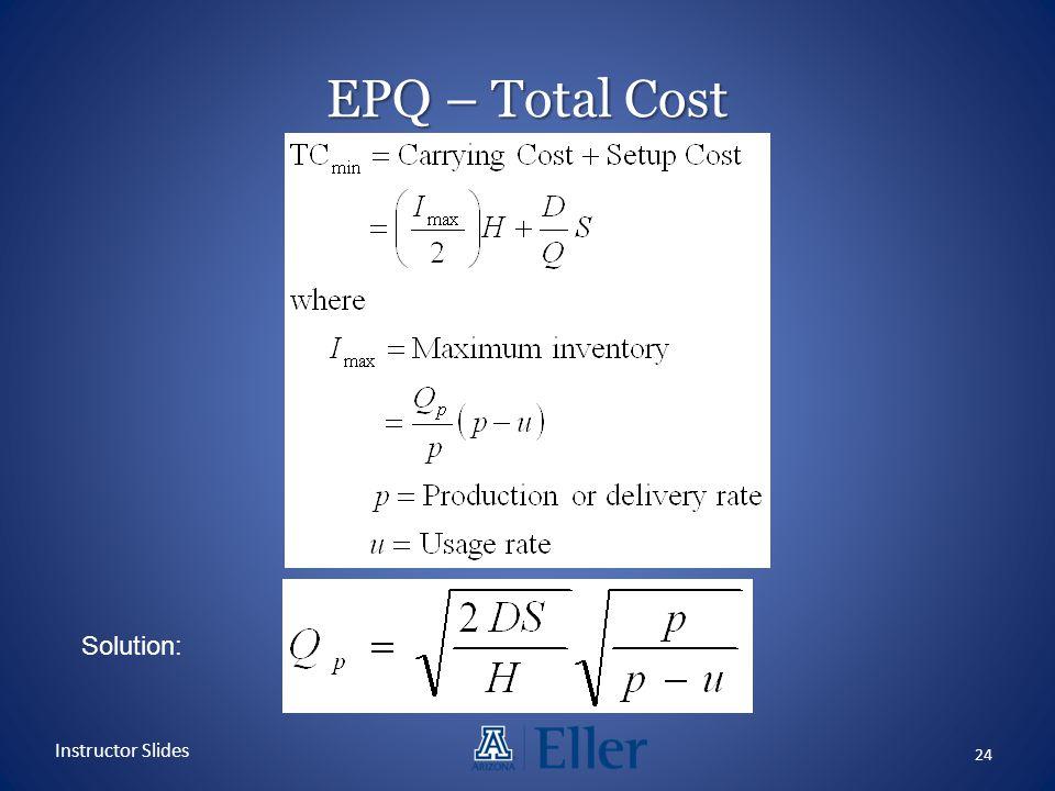 EPQ – Total Cost 24 Instructor Slides Solution: