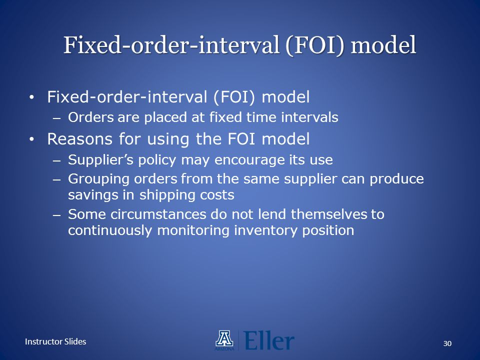 Fixed-order-interval (FOI) model – Orders are placed at fixed time intervals Reasons for using the FOI model – Suppliers policy may encourage its use