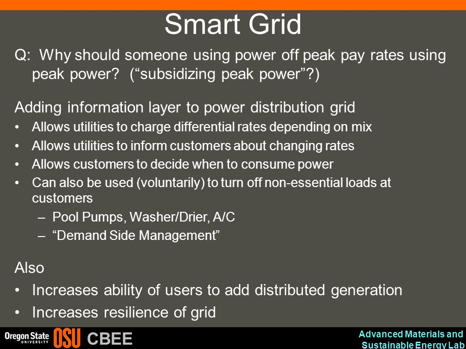 Advanced Materials and Sustainable Energy Lab CBEE Smart Grid Q: Why should someone using power off peak pay rates using peak power? (subsidizing peak