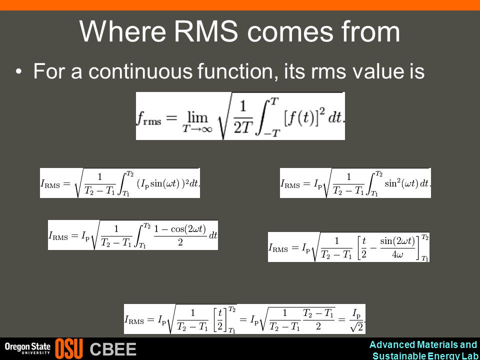 Advanced Materials and Sustainable Energy Lab CBEE Where RMS comes from For a continuous function, its rms value is