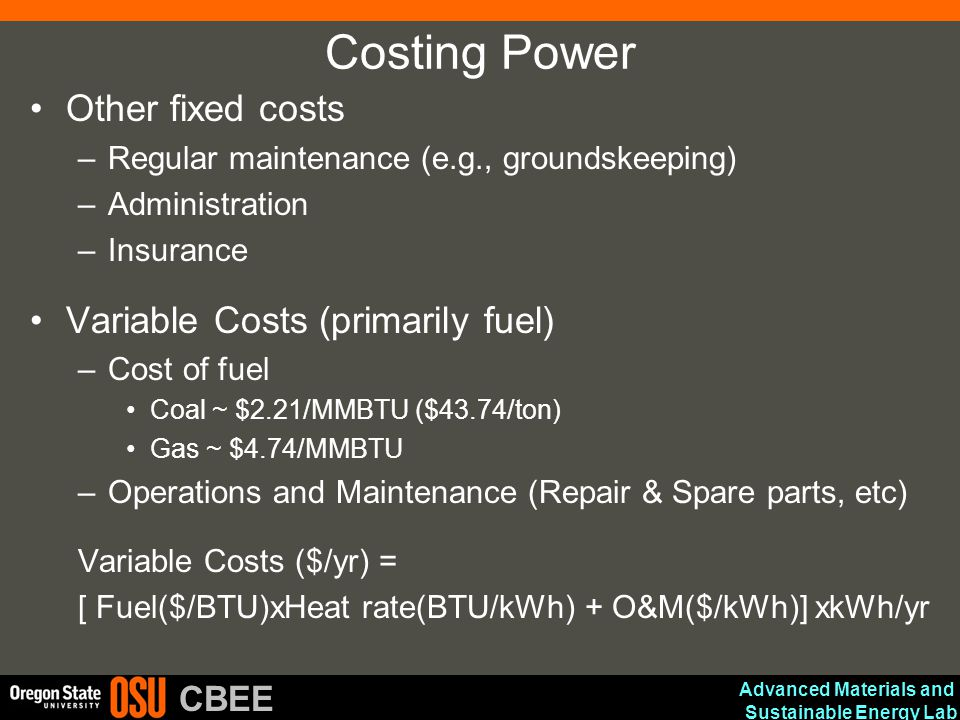 Advanced Materials and Sustainable Energy Lab CBEE Costing Power Other fixed costs –Regular maintenance (e.g., groundskeeping) –Administration –Insura